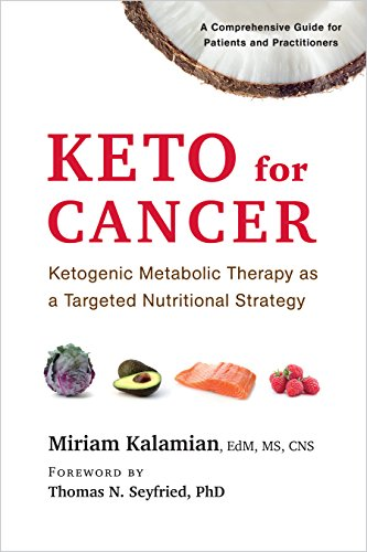 Keto for Cancer: Ketogenic Metabolic Therapy as a Targeted Nutritional Strategy by [Kalamian, Miriam]