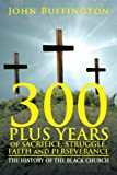 300 Plus Years of Sacrifice, Struggle, Faith and Perseverance, John Buffington, 1479782807