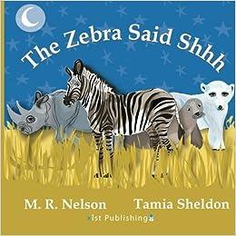 The Zebra Said Shhh by M. R. Nelson (2013-02-14)