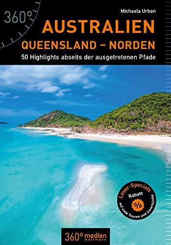 Australien - Queensland - Norden: 50 Highlights abseits der ausgetretenen Pfade Taschenbuch – 10. Oktober 2018 Michaela Urban 360° medien 3947164599 Australien / Reiseführer
