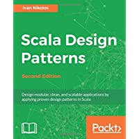 Scala Design Patterns.: Design modular, clean, and scalable applications by applying proven design patterns in Scala