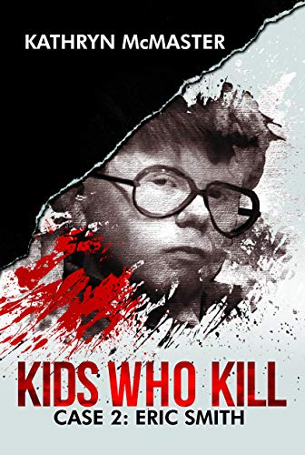 Kids who Kill: Eric Smith: True Crime Press Series 1, Book 2