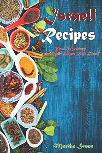 Israeli Recipes: Your #1 Cookbook of Middle Eastern Dish Ideas! by Martha Stone