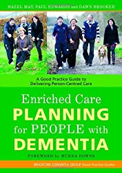 Enriched Care Planning for People with Dementia: A Good Practice Guide for Delivering Person-centred Care (Bradford Dementia Group Good Practice Guides)
