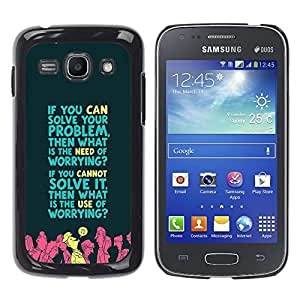 Qstar Arte & diseño plástico duro Fundas Cover Cubre Hard Case Cover para Samsung Galaxy Ace 3 III / GT-S7270 / GT-S7275 / GT-S7272 ( Worrying Problem Solving Life Quote Motivation)