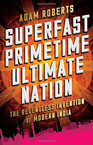 Superfast Primetime Ultimate Nation: The Relentless Invention of Modern India cover