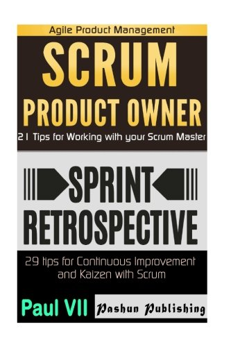 Agile Product Management: Scrum Product Owner: 21 Tips for Working with your Scrum Master & Agile Retrospectives 29 Tips for Continuous Improvement ... development, agile software development)