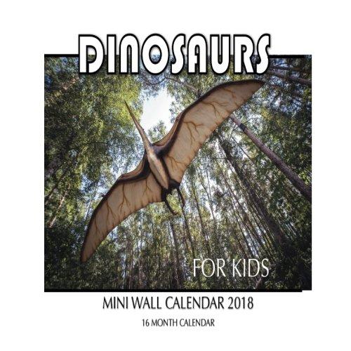 Dinosaurs For Kids Mini Wall Calendar 2018: 16 Month Calendar ebook