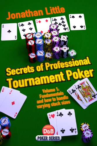 Secrets of Professional Tournament Poker, Volume 1: Fundamentals and how to handle varying stack sizes (Secrets Of Professional Tournament Poker Volume 2)