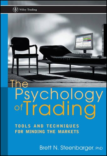 The Psychology of Trading: Tools and Techniques for Minding the Markets by Brett N Steenbarger
