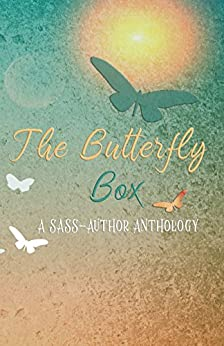 The Butterfly Box: A SASS Anthology by [May, Brooke, Lloyd-Jones, Eleanor, Neuhold, KM, Fox, Katie, Kate Vine, Gibson, Rebecca M, Miller, Riann C, Copeland, Tricia]