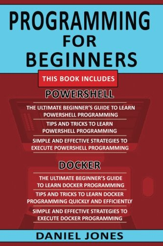 Programming for Beginners: 6 Books in 1- Powershell Programming(3 Book series) & Docker Programming(3 Book series) by CreateSpace Independent Publishing Platform