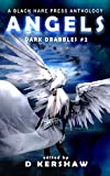 ANGELS: A Divine Microfiction Anthology (Dark Drabbles Book 2)