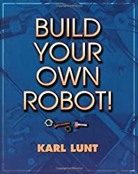 Build Your Own Robot! by Karl Lunt (2000-03-15)