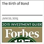 The Birth of Bond | Rich Karlgaard