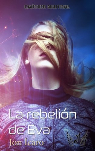 LA REBELION DE EVA (Del finalista del concurso CVMF) (CAOTICO NEUTRAL) (Volume 1) (Spanish Edition) [Jon Icaro] (Tapa Blanda)