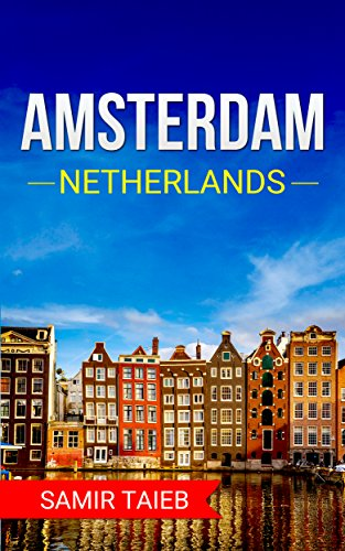 Amsterdam: The best Amsterdam Travel Guide The Best Travel Tips About Where to Go and What to See in Amsterdam: (Amsterdam tour guide, Amsterdam travel ... Travel to Netherlands) (English Edition)