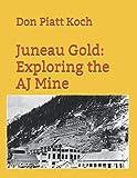 Juneau Gold: Exploring the AJ Mine