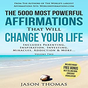 The 5000 Most Powerful Affirmations That Will Change Your Life, Volume 2 Audiobook