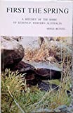 img - for FIRST THE SPRING. A History of the Shire of Kojonup, Western Australia. book / textbook / text book