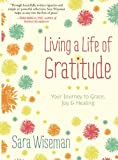 img - for Living a Life of Gratitude: Your Journey to Grace, Joy & Healing book / textbook / text book