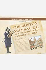 The Boston Massacre: Five Colonists Killed by British Soldiers (Headlines from History) Paperback