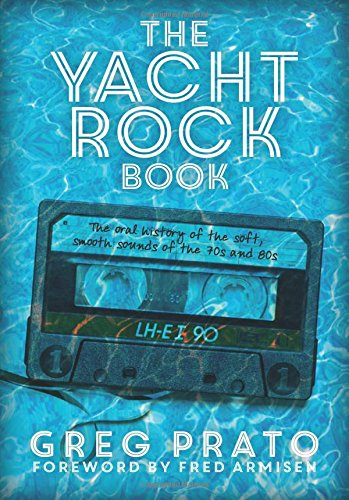 The Yacht Rock Book: The Oral History of the Soft, Smooth Sounds of the 70s and - 70s History The