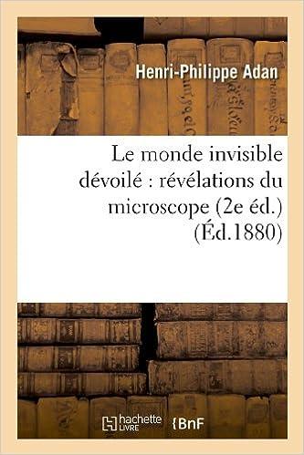 Livres Le monde invisible dévoilé : révélations du microscope (2e éd.) (Éd.1880) pdf epub