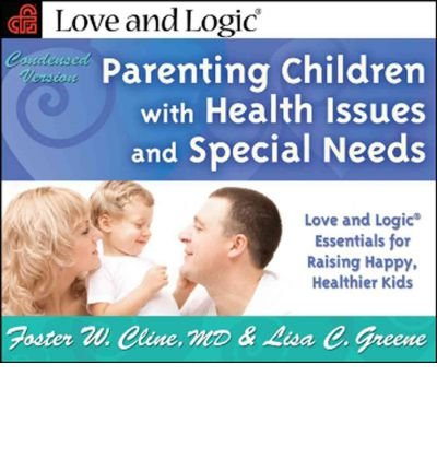 Download Parenting Children with Health Issues & Special Needs: Love & Logic Essentials for Raising Happy, Healthier Kids - Condensed Version (Love and Logic) (Paperback) - Common PDF
