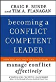Becoming a Conflict Competent Leader, Tim A. Flanagan and Craig E. Runde, 0787984701
