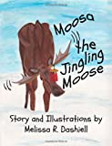 Moosa the Jingling Moose, Melissa Dashiell, 1463727968