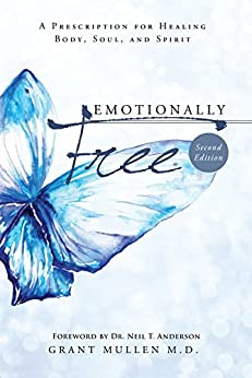 Emotionally Free: A Prescription for Healing Body, Soul, and Spirit by [Mullen, Dr. Grant]