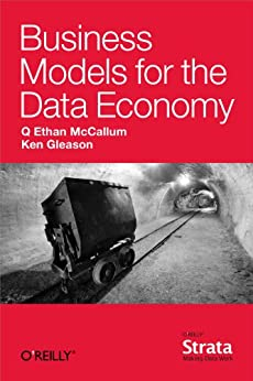 Business Models for the Data Economy by [McCallum, Q. Ethan, Gleason, Ken]