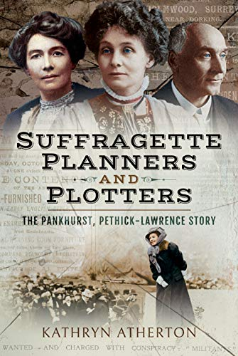 Suffragette Planners and Plotters: The Pankhurst, Pethick-Lawrence Story