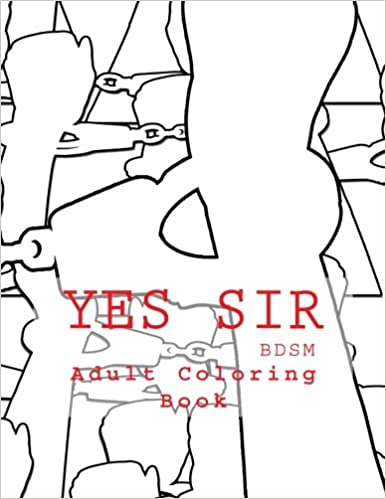 bdsm coloring pages Amazon.com: Yes Sir   BDSM Adult Coloring Book: Sexy BDSM Themed  bdsm coloring pages