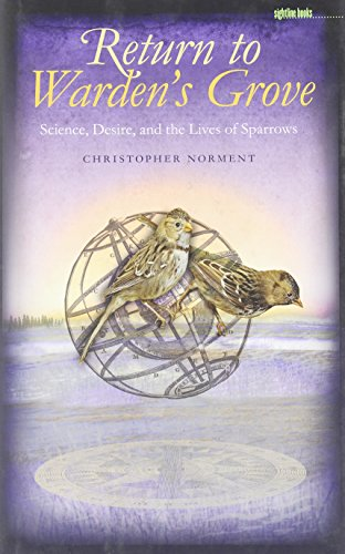 Return to Warden's Grove: Science, Desire, and the Lives of Sparrows (Sightline Books)