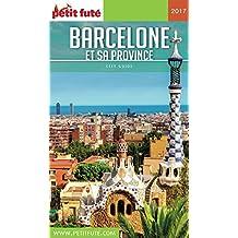BARCELONE ET SA PROVINCE 2017 Petit Futé (City Guide) (French Edition)