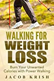 Walking for Weight Loss: Burn Your Unwanted Calories Off with Power Walking (walking for weight loss, walking as exercise, walking benefits,walking for fitness,walking advantage,walking for healthy)