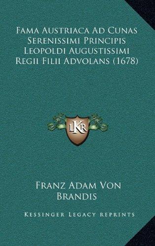 Read Online Fama Austriaca Ad Cunas Serenissimi Principis Leopoldi Augustissimi Regii Filii Advolans (1678) (Latin Edition) PDF