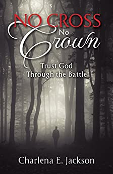 No Cross No Crown: Trust God Through the Battle by [Jackson, Charlena]