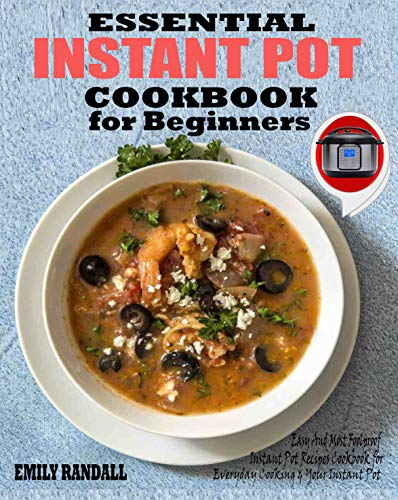 ESSENTIAL INSTANT POT COOKBOOK FOR BEGINNERS: Easy And Most Foolproof Instant Pot Recipes Cookbook For Everyday Cooking And Your Instant Pot ()
