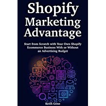 Shopify Marketing Advantage: Start from Scratch with Your Own Shopify Ecommerce Business With or Without an Advertising Budget