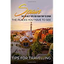 Spain: Spain Travel Guide: The 30 Best Tips For Your Trip To Spain - The Places You Have To See