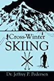 Cross-Winter Skiing, Jeffrey P. Pedersen, 1615464794