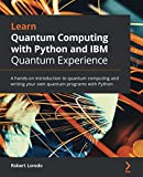 Learn Quantum Computing with Python and IBM Quantum Experience: A hands-on introduction to quantum computing and writing your own quantum programs with Python