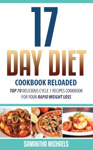 - 17 Day Diet Cookbook Reloaded: Top 70 Delicious Cycle 1 Recipes Cookbook For Your Rapid Weight Loss
