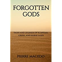Forgotten Gods: Tales and Legends of Egyptian, Greek, and Norse Gods