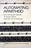 img - for Automating apartheid: U.S. computer exports to South Africa and the arms embargo book / textbook / text book