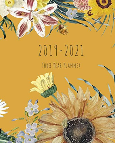 2019-2021 Three Year Planner: Yellow Floral Cover, Daily, Monthly Calendar 36 Months Calendar Agenda Planner with Holiday 8