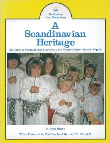 A Scandinavian Heritage: 200 Years of Scandinavian Presence in the Windsor-Detroit Border Region (Dundurn Local History Series)